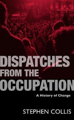 Dispatches from the Occupation by Stephen Collis