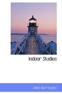 Indoor Studies by John Burroughs