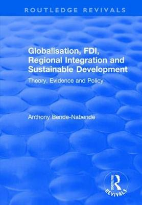 Globalisation, FDI, Regional Integration and Sustainable Development: Theory, Evidence and Policy by Anthony Bende-Nabende
