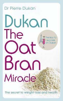 Dukan: The Oat Bran Miracle by Dr Pierre Dukan