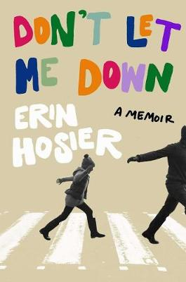 Don't Let Me Down: A Memoir by Erin Hosier