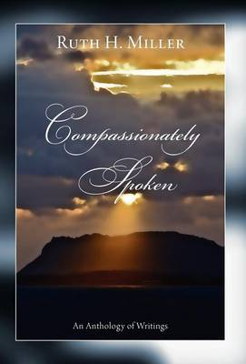 Compassionately Spoken by Ruth H Miller
