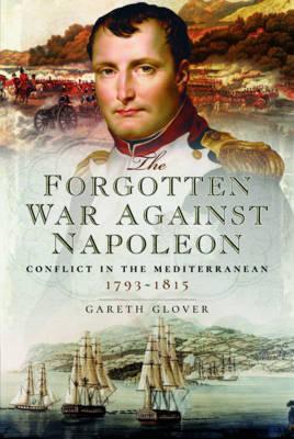 The Forgotten War Against Napoleon by Gareth Glover