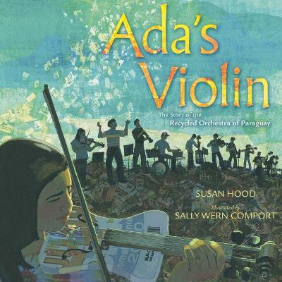 Ada's Violin: The Story of the Recycled Orchestra of Paraguay by Susan Hood