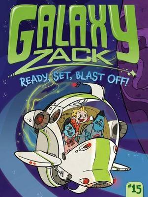 Galaxy Zack #15: Ready, Set, Blast Off! by Ray O'Ryan