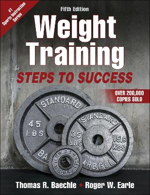 Weight Training: Steps to Success by Thomas R. Baechle