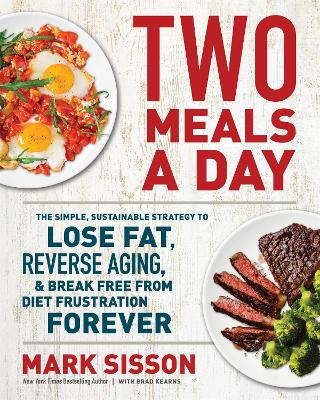 Two Meals a Day: The Simple, Sustainable Strategy to Lose Fat, Reverse Aging, and Break Free from Diet Frustration Forever by Mark Sisson