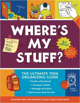Where's My Stuff? 2nd Edition: The Ultimate Teen Organizing Guide by Samantha Martin