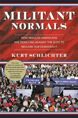 Militant Normals: How Regular Americans Are Rebelling Against the Elite to Reclaim Our Democracy by Kurt Schlichter