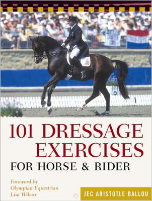 101 Dressage Exercises for Horse and Rider by Jec Aristotle Ballou