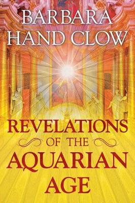 Revelations of the Aquarian Age by Barbara Hand Clow