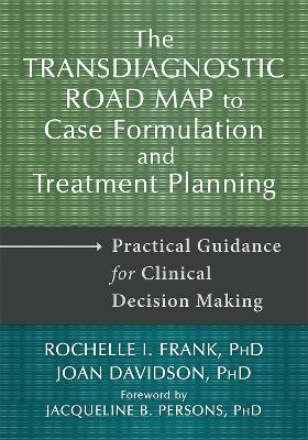Transdiagnostic Road Map to Case Formulation and Treatment Planning by Rochelle I. Frank