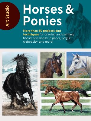 Art Studio: Horses & Ponies: More than 50 projects and techniques for drawing and painting horses and ponies in pencil, acrylic, watercolor, and more! by Walter Foster Creative Team