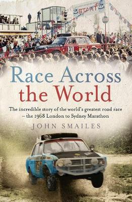 Race Across the World: The Incredible Story of the World's Greatest Road Race - the 1968 London to Sydney Marathon by John Smailes
