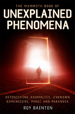The Mammoth Book of Unexplained Phenomena by Roy Bainton
