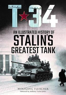 T-34: An Illustrated History of Stalin's Greatest Tank by Wolfgang Fleischer