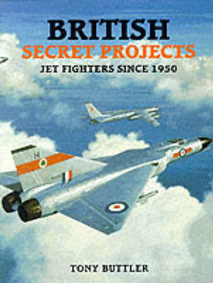 British Secret Projects by Tony Buttler