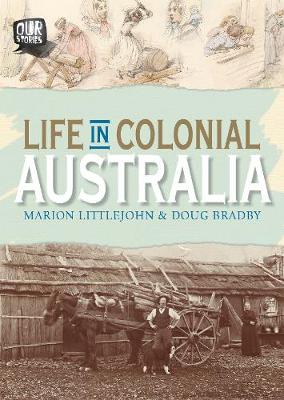 Life in Colonial Australia by Doug Bradby