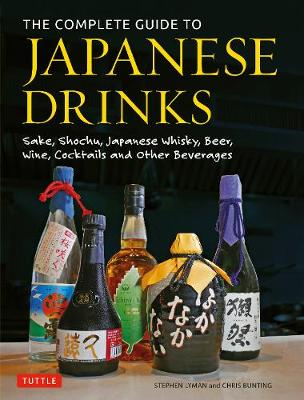 The Complete Guide to Japanese Drinks: Sake, Shochu, Japanese Whisky, Beer, Wine, Cocktails and Other Beverages by Stephen Lyman