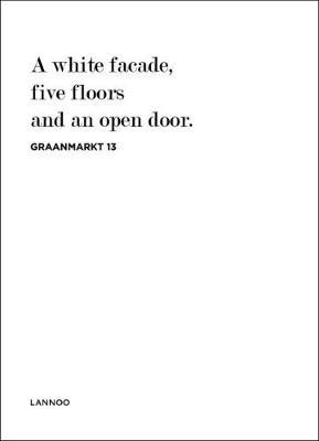 Graanmarkt 13: A White Facade, 5 Floors and an Open Door book