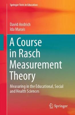 A Course in Rasch Measurement Theory: Measuring in the Educational, Social and Health Sciences by David Andrich