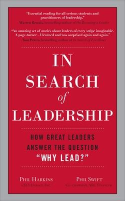 """In Search of Leadership: How Great Leaders Answer the Question """"Why Lead?"""" by Phil Harkins"""