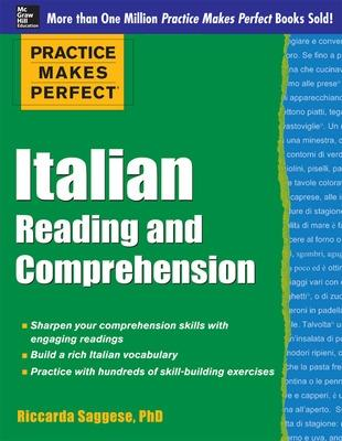 Practice Makes Perfect Italian Reading and Comprehension by Riccarda Saggese