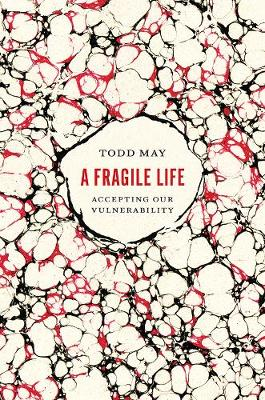 The Fragile Life by Todd May