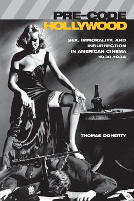 Pre-Code Hollywood: Sex, Immorality, and Insurrection in American Cinema, 1930-1934 by Thomas Doherty