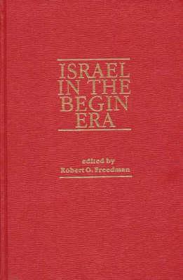 Israel in the Begin Era by Robert Freedman