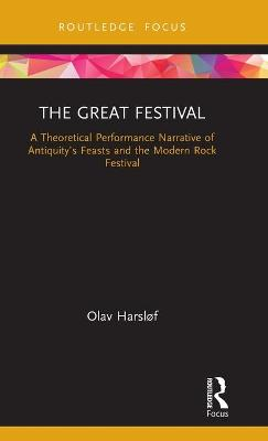 The Great Festival: A Theoretical Performance Narrative of Antiquity's Feasts and the Modern Rock Festival book