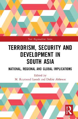 Terrorism, Security and Development in South Asia: National, Regional and Global Implications by M. Raymond Izarali