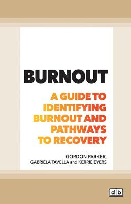 Burnout: A guide to identifying burnout and pathways to recovery by Gordon Parker