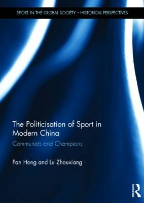 The Politicisation of Sport in Modern China by Fan Hong