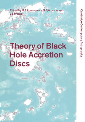 Theory of Black Hole Accretion Discs by James E. Pringle