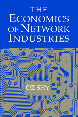 Economics of Network Industries by Oz Shy