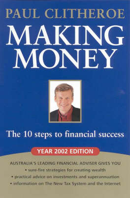 Making Money : the 10 Steps to Financial Success 2002 Edition by Paul Clitheroe