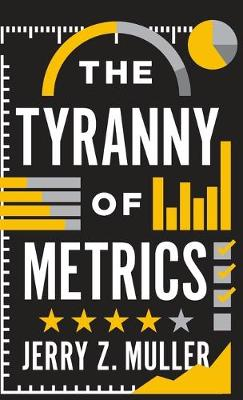The Tyranny of Metrics by Jerry Z. Muller
