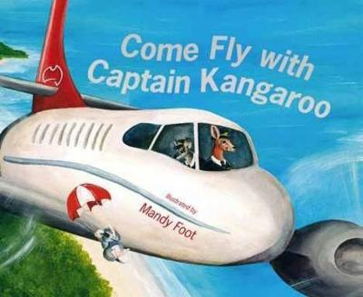 Come Fly With Captain Kangaroo by Mandy Foot