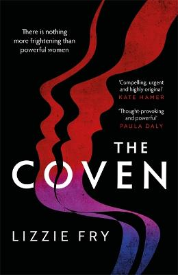 The Coven: For fans of Vox, The Power and A Discovery of Witches by Lizzie Fry