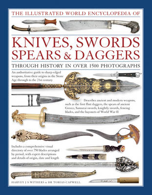 Illustrated World Encyclopedia of Knives, Swords, Spears & Daggers by Harvey J. S. Withers