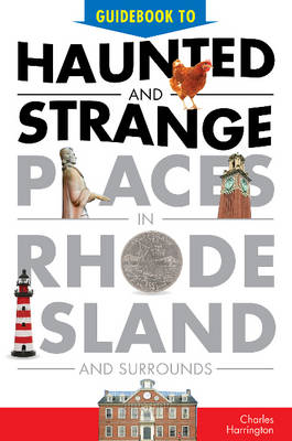 Guidebook to Haunted & Strange Places in Rhode Island and Surrounds by Charles Harrington