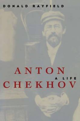 Anton Chekhov a Life by Rayfield