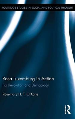 Rosa Luxemburg in Action by Rosemary H. T. O'Kane
