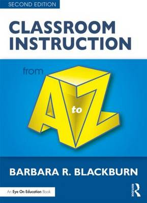Classroom Instruction from A to Z by Barbara R. Blackburn