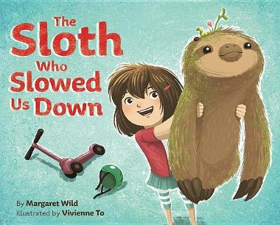 The Sloth Who Slowed Us Down by Margaret Wild