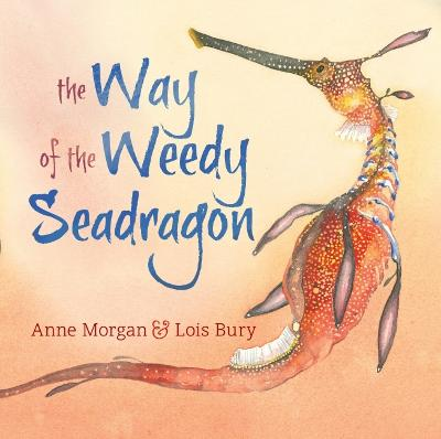 The Way of the Weedy Seadragon by Anne Morgan