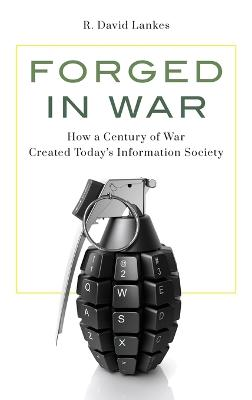 Forged in War: How a Century of War Created Today's Information Society book