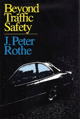 Beyond Traffic Safety by J. Peter Rothe