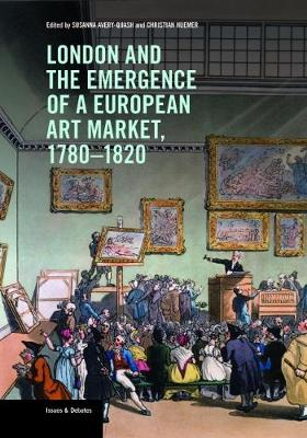 London and the Emergence of a European Art Market, 1780-1820 by Susanna Avery-quash